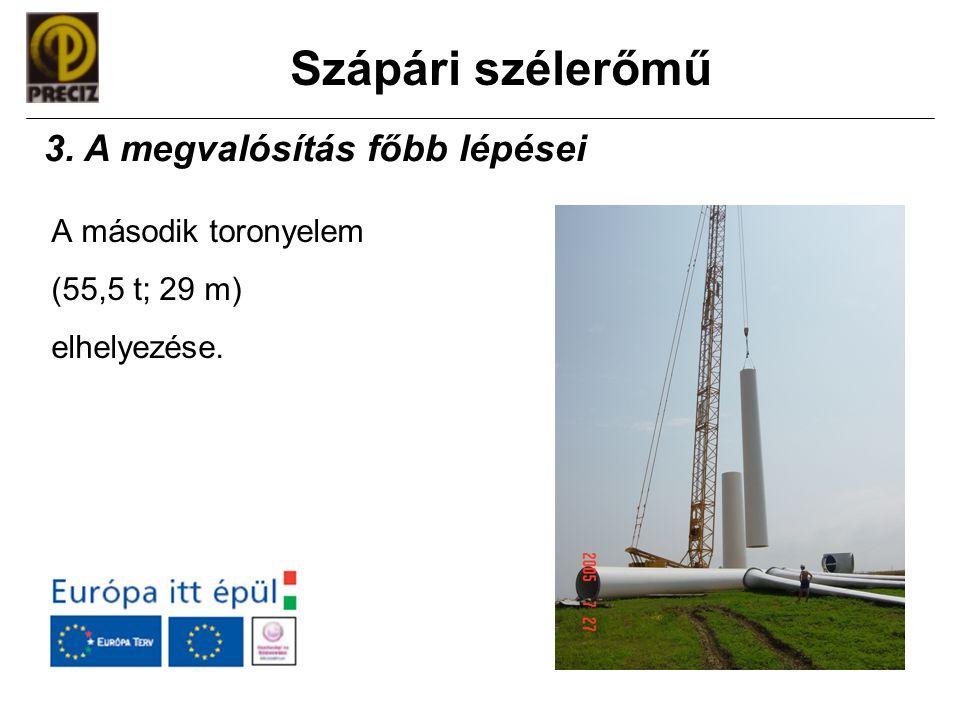 Szápári szélerőmű A második toronyelem (55,5 t; 29 m) elhelyezése. 3. A megvalósítás főbb lépései