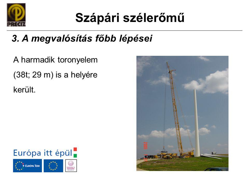 Szápári szélerőmű A harmadik toronyelem (38t; 29 m) is a helyére került. 3. A megvalósítás főbb lépései