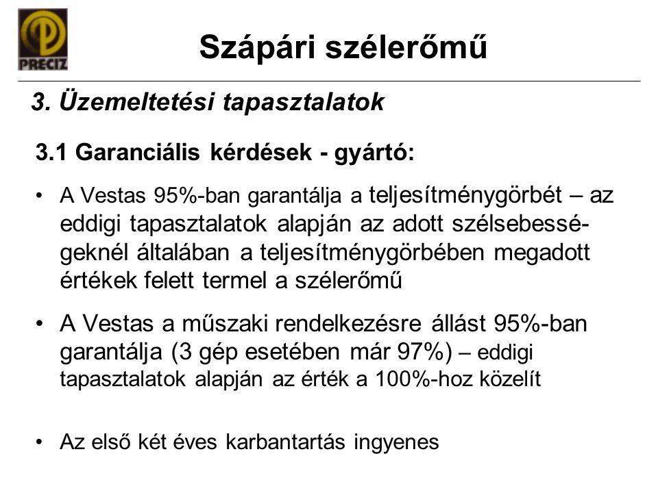 Szápári szélerőmű 3.1 Garanciális kérdések - gyártó: •A Vestas 95%-ban garantálja a teljesítménygörbét – az eddigi tapasztalatok alapján az adott szél
