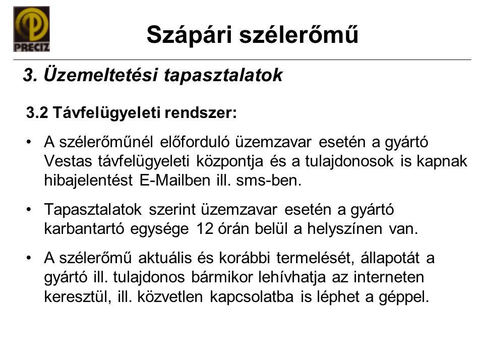 Szápári szélerőmű 3.2 Távfelügyeleti rendszer: •A szélerőműnél előforduló üzemzavar esetén a gyártó Vestas távfelügyeleti központja és a tulajdonosok