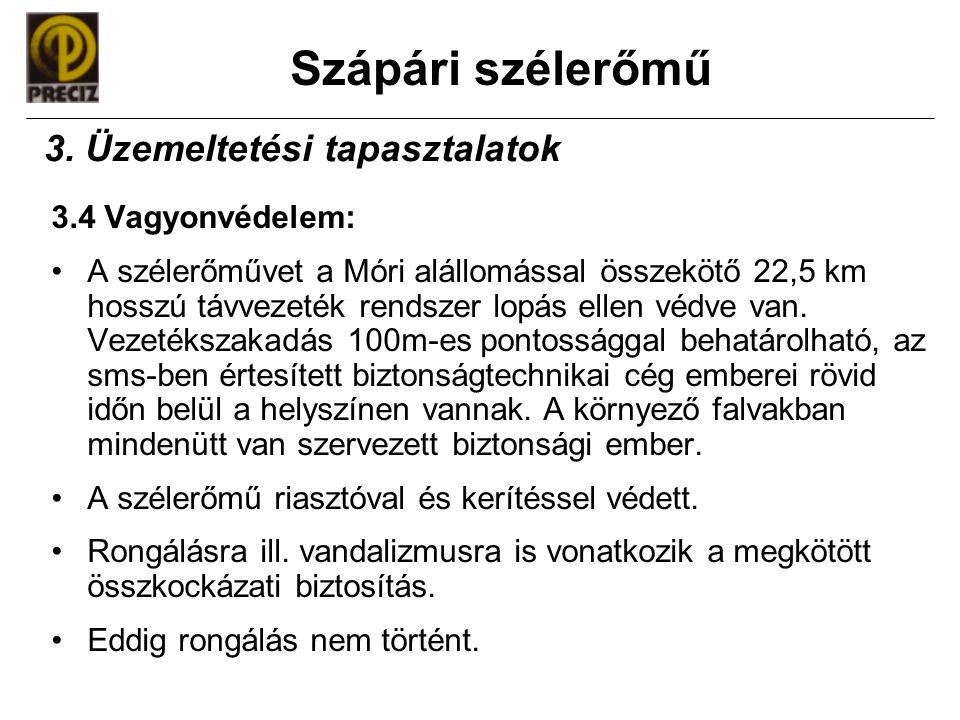 Szápári szélerőmű 3.4 Vagyonvédelem: •A szélerőművet a Móri alállomással összekötő 22,5 km hosszú távvezeték rendszer lopás ellen védve van. Vezetéksz