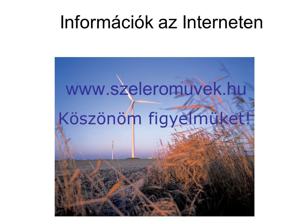 Információk az Interneten www.szeleromuvek.hu Köszönöm figyelmüket!