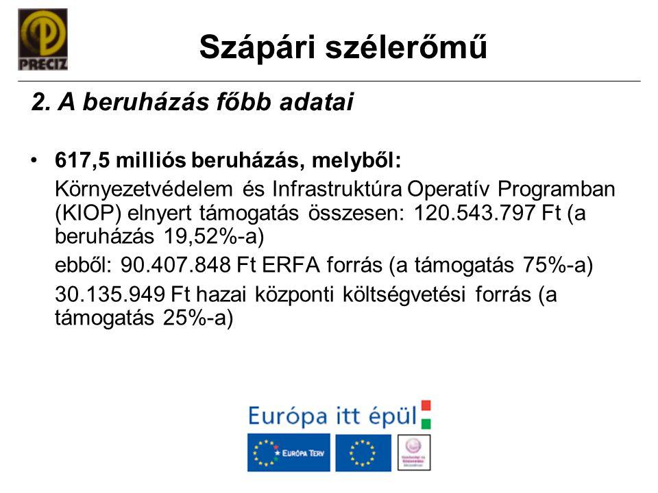 Szápári szélerőmű •617,5 milliós beruházás, melyből: Környezetvédelem és Infrastruktúra Operatív Programban (KIOP) elnyert támogatás összesen: 120.543