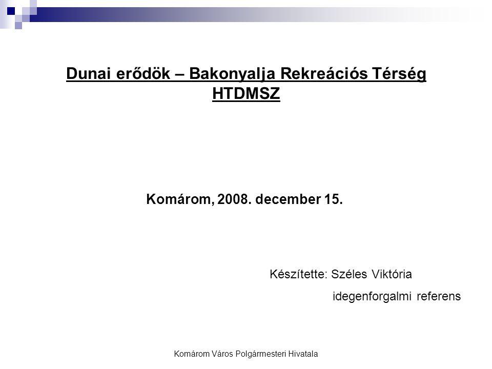 Komárom Város Polgármesteri Hivatala Dunai erődök – Bakonyalja Rekreációs Térség HTDMSZ Komárom, 2008.