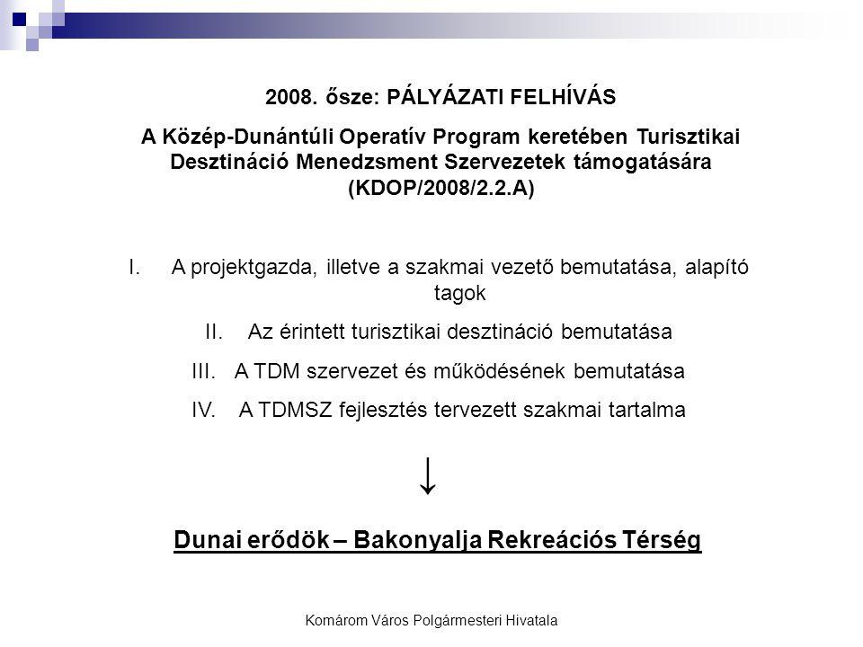Komárom Város Polgármesteri Hivatala 2008. ősze: PÁLYÁZATI FELHÍVÁS A Közép-Dunántúli Operatív Program keretében Turisztikai Desztináció Menedzsment S