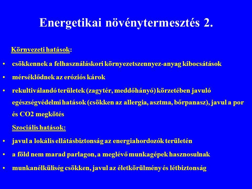Energetikai növénytermesztés 2. Környezeti hatások: •csökkennek a felhasználáskori környezetszennyez-anyag kibocsátások •mérséklődnek az eróziós károk
