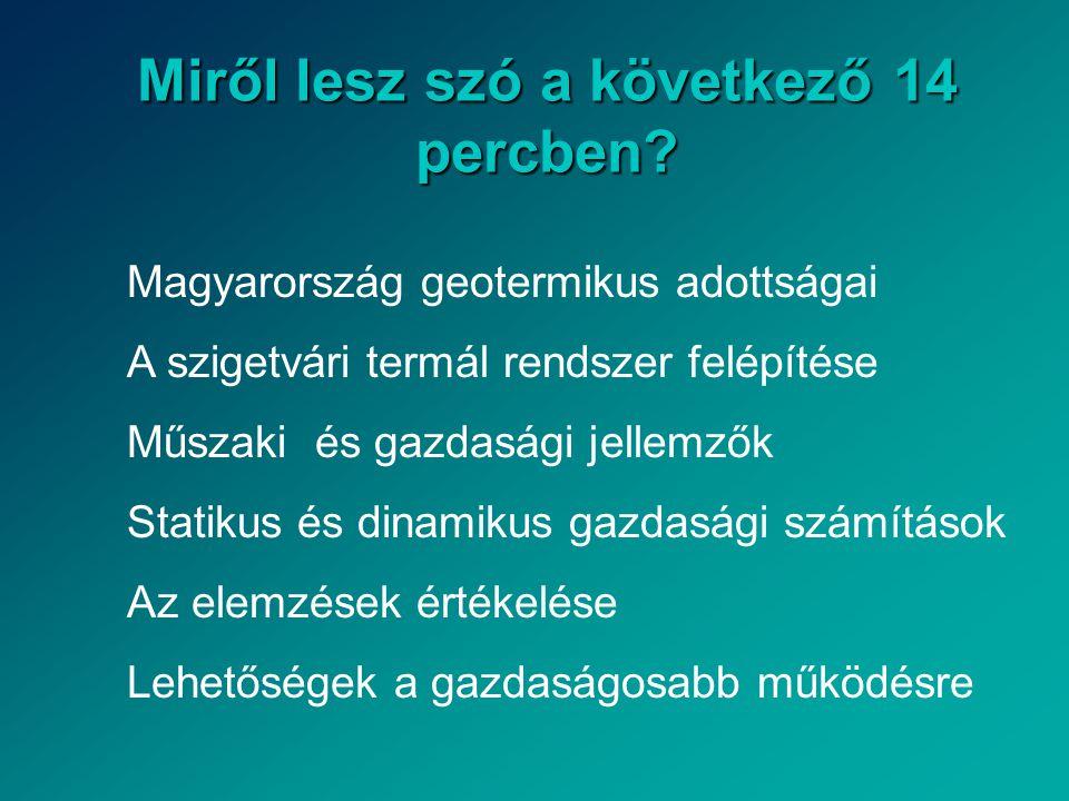 Miről lesz szó a következő 14 percben? Magyarország geotermikus adottságai A szigetvári termál rendszer felépítése Műszaki és gazdasági jellemzők Stat