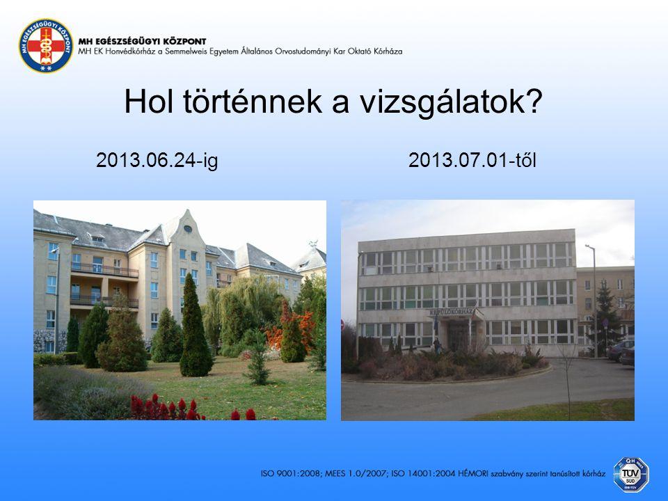 Hol történnek a vizsgálatok? 2013.06.24-ig 2013.07.01-től