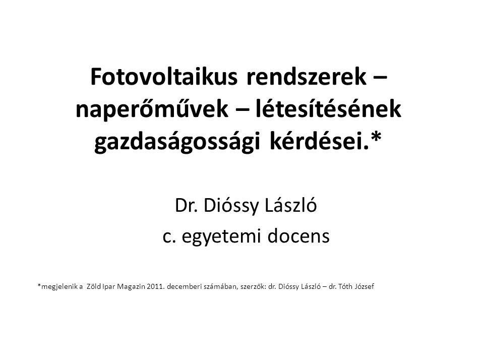 Fotovoltaikus rendszerek – naperőművek – létesítésének gazdaságossági kérdései.* Dr. Dióssy László c. egyetemi docens *megjelenik a Zöld Ipar Magazin