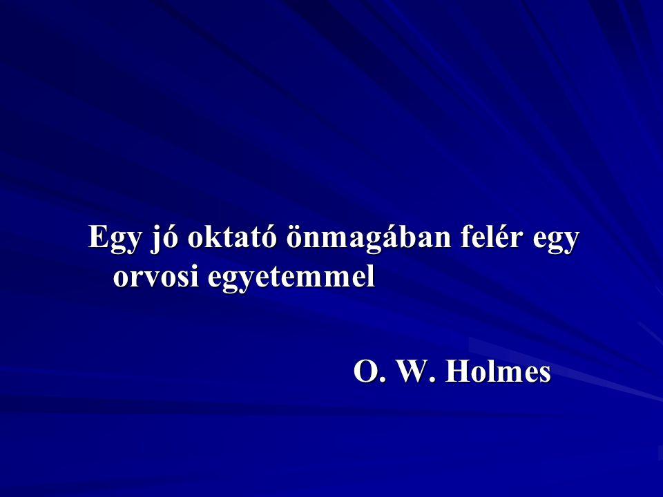Egy jó oktató önmagában felér egy orvosi egyetemmel O. W. Holmes