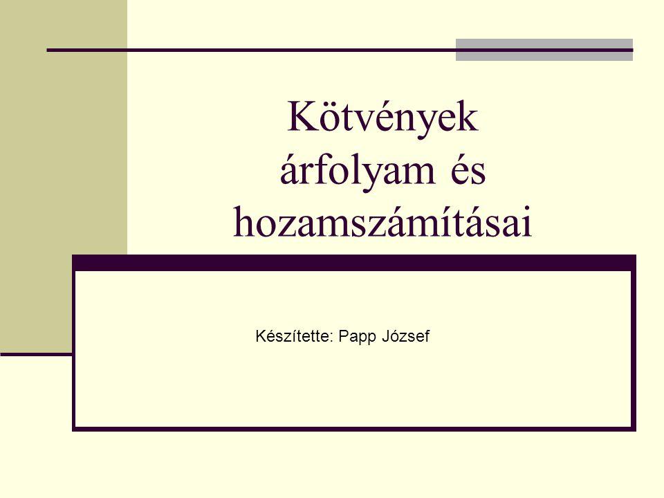 Kötvények árfolyam és hozamszámításai Készítette: Papp József