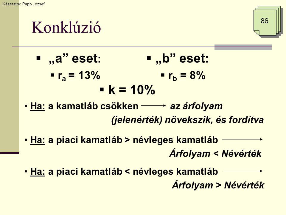 """Konklúzió 86  """"a"""" eset :  r a = 13%  """"b"""" eset:  r b = 8%  k = 10% • Ha: a kamatláb csökken az árfolyam (jelenérték) növekszik, és fordítva • Ha:"""