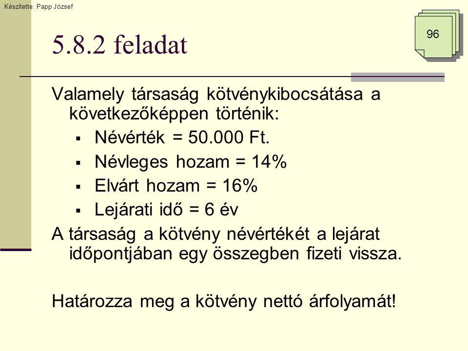 5.8.2 feladat Valamely társaság kötvénykibocsátása a következőképpen történik:  Névérték = 50.000 Ft.  Névleges hozam = 14%  Elvárt hozam = 16%  L