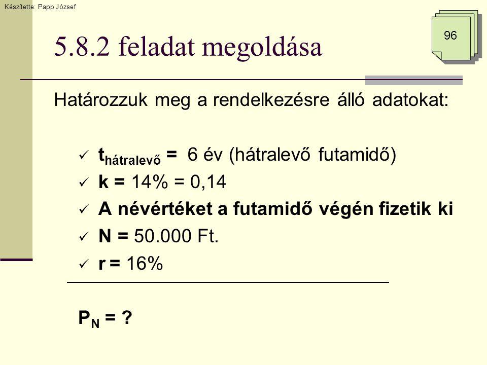 5.8.2 feladat megoldása Határozzuk meg a rendelkezésre álló adatokat:  t hátralevő = 6 év (hátralevő futamidő)  k = 14% = 0,14  A névértéket a futa