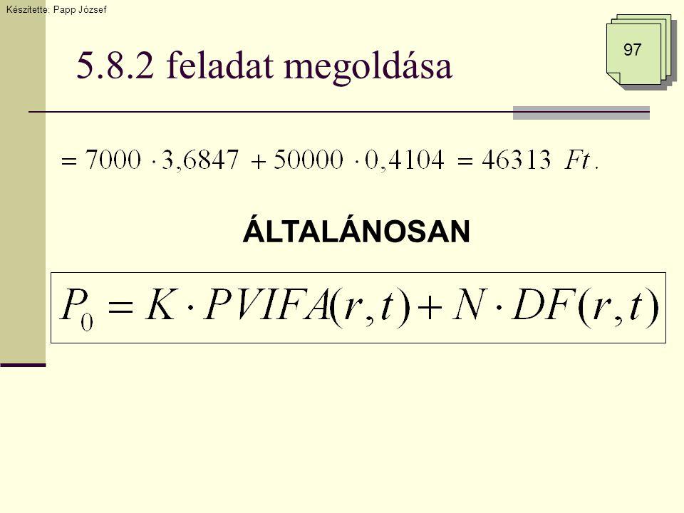 5.8.2 feladat megoldása ÁLTALÁNOSAN Készítette: Papp József 97