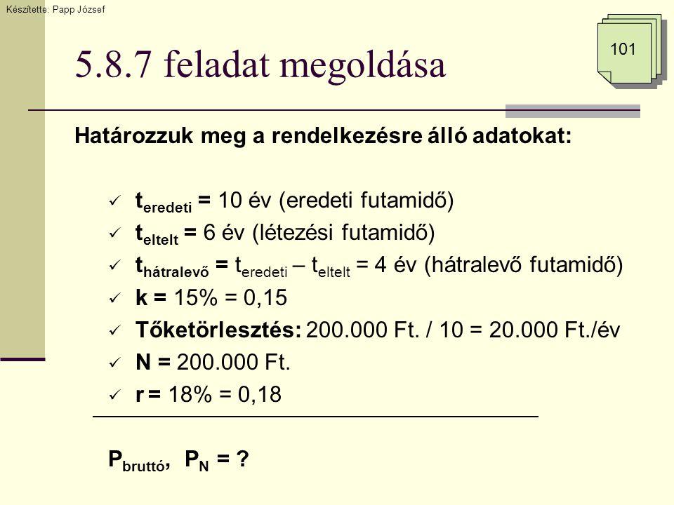 5.8.7 feladat megoldása Határozzuk meg a rendelkezésre álló adatokat:  t eredeti = 10 év (eredeti futamidő)  t eltelt = 6 év (létezési futamidő)  t