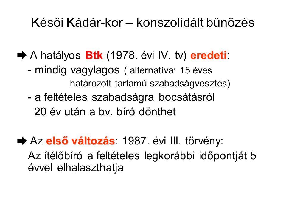 Késői Kádár-kor – konszolidált bűnözés Btkeredeti ➨ A hatályos Btk (1978. évi IV. tv) eredeti: - mindig vagylagos ( alternatíva: 15 éves határozott ta