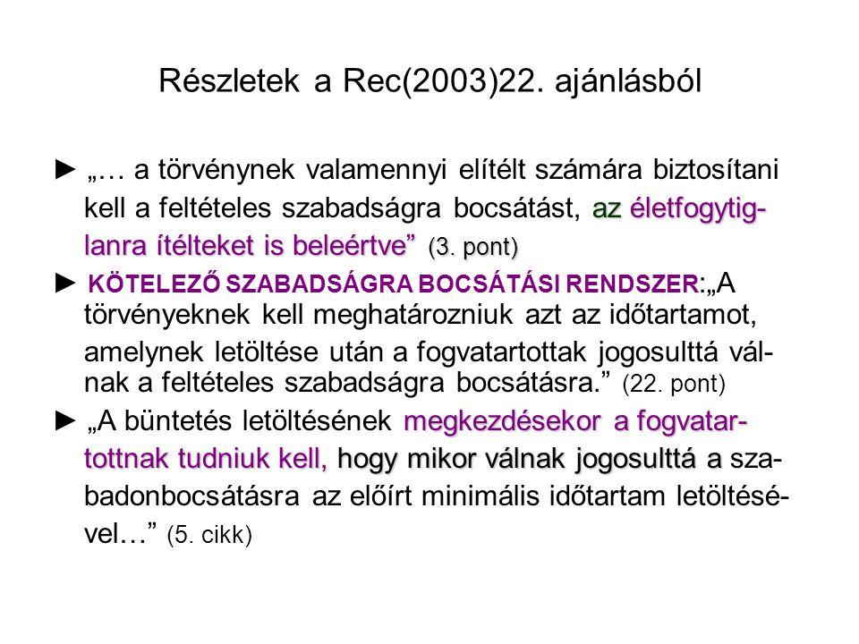 """Részletek a Rec(2003)22. ajánlásból ► """"… a törvénynek valamennyi elítélt számára biztosítani az életfogytig- kell a feltételes szabadságra bocsátást,"""