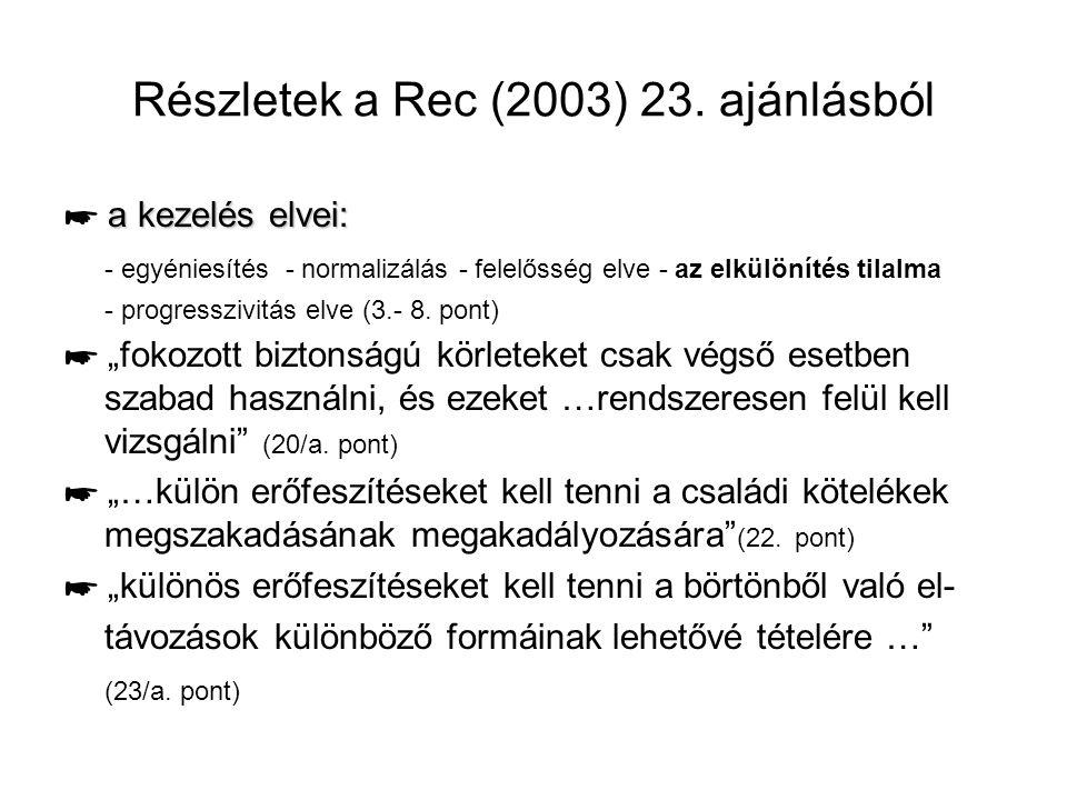 Részletek a Rec (2003) 23. ajánlásból a kezelés elvei: ☛ a kezelés elvei: - egyéniesítés - normalizálás - felelősség elve - az elkülönítés tilalma - p