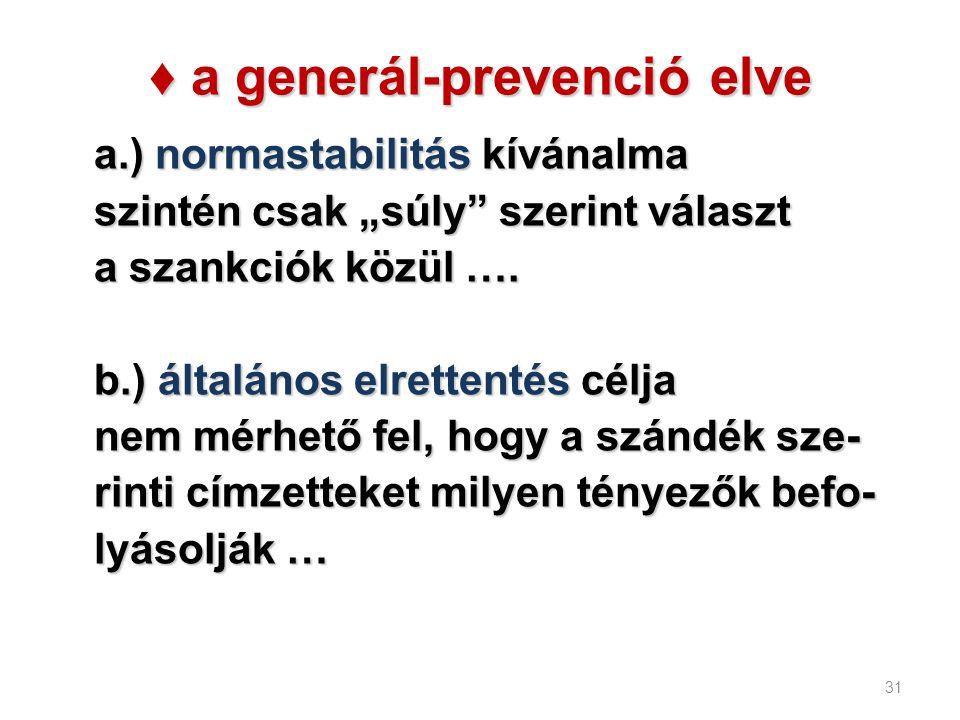 """♦ a generál-prevenció elve a.) normastabilitás kívánalma szintén csak """"súly"""" szerint választ a szankciók közül …. b.) általános elrettentés célja nem"""