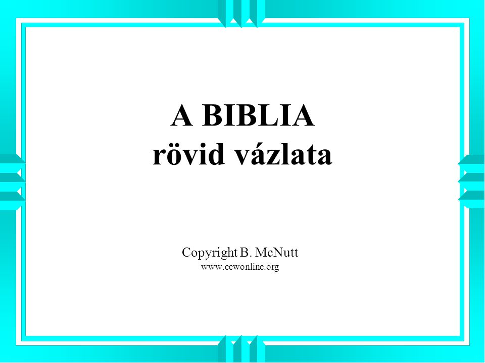 A BIBLIA rövid vázlata Copyright B. McNutt www.ccwonline.org