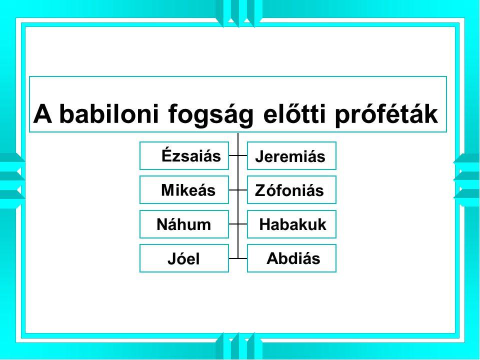 Ézsaiás Jeremiás Mikeás Zófoniás NáhumHabakuk Jóel Abdiás A babiloni fogság előtti próféták