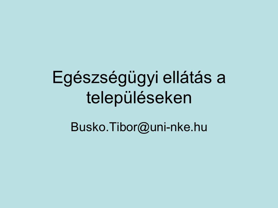 Egészségügyi ellátás a településeken Busko.Tibor@uni-nke.hu