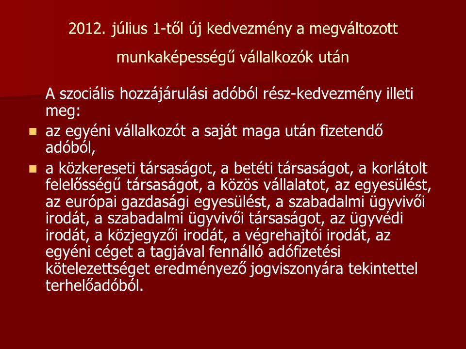 2012. július 1-től új kedvezmény a megváltozott munkaképességű vállalkozók után A szociális hozzájárulási adóból rész-kedvezmény illeti meg:   az eg