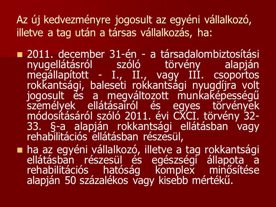 Az új kedvezményre jogosult az egyéni vállalkozó, illetve a tag után a társas vállalkozás, ha:   2011. december 31-én - a társadalombiztosítási nyug
