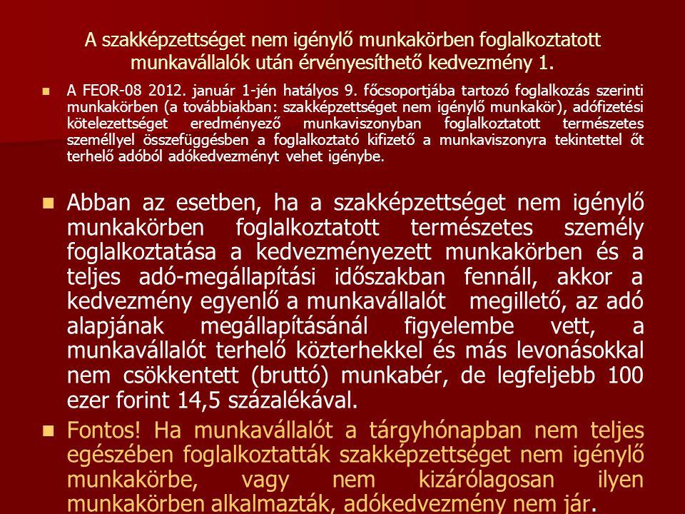 A szakképzettséget nem igénylő munkakörben foglalkoztatott munkavállalók után érvényesíthető kedvezmény 1.   A FEOR-08 2012. január 1-jén hatályos 9
