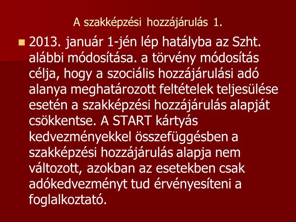 A szakképzési hozzájárulás 1.   2013. január 1-jén lép hatályba az Szht. alábbi módosítása. a törvény módosítás célja, hogy a szociális hozzájárulás