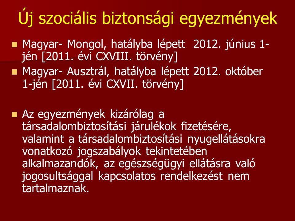 Új szociális biztonsági egyezmények   Magyar- Mongol, hatályba lépett 2012. június 1- jén [2011. évi CXVIII. törvény]   Magyar- Ausztrál, hatályba