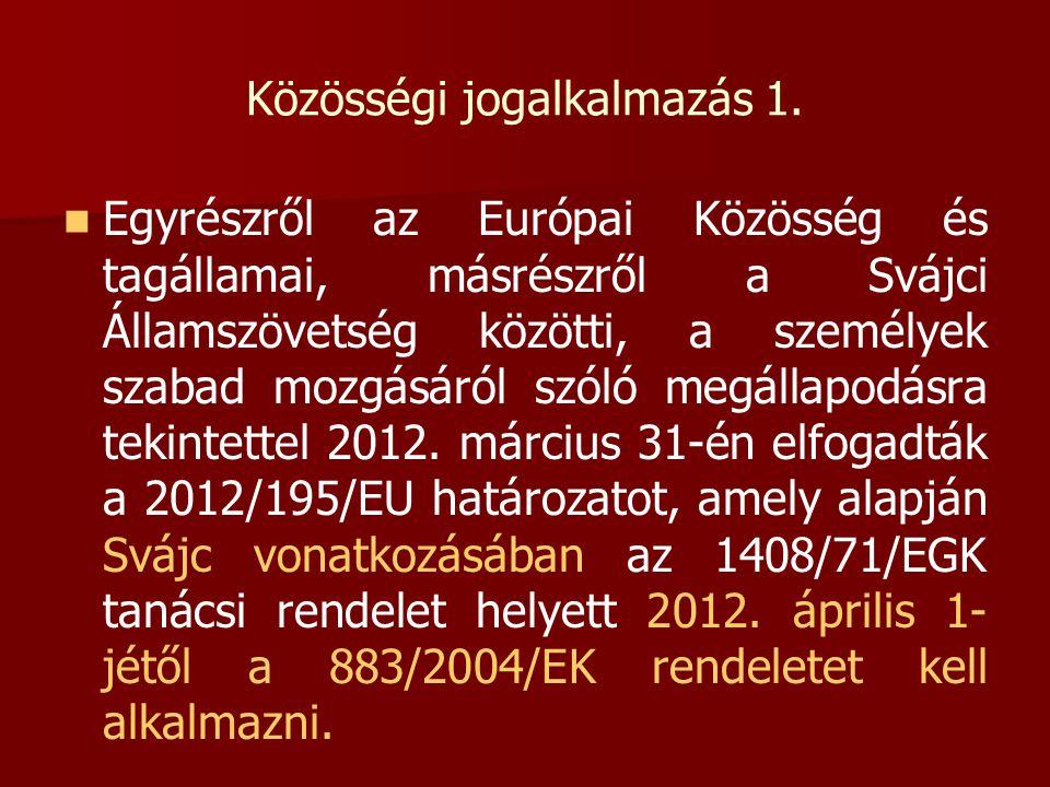 Közösségi jogalkalmazás 1.   Egyrészről az Európai Közösség és tagállamai, másrészről a Svájci Államszövetség közötti, a személyek szabad mozgásáról