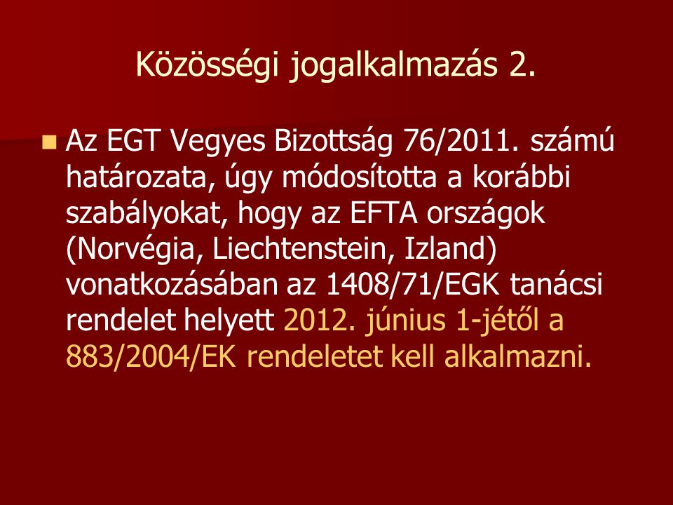 Közösségi jogalkalmazás 2.   Az EGT Vegyes Bizottság 76/2011. számú határozata, úgy módosította a korábbi szabályokat, hogy az EFTA országok (Norvég