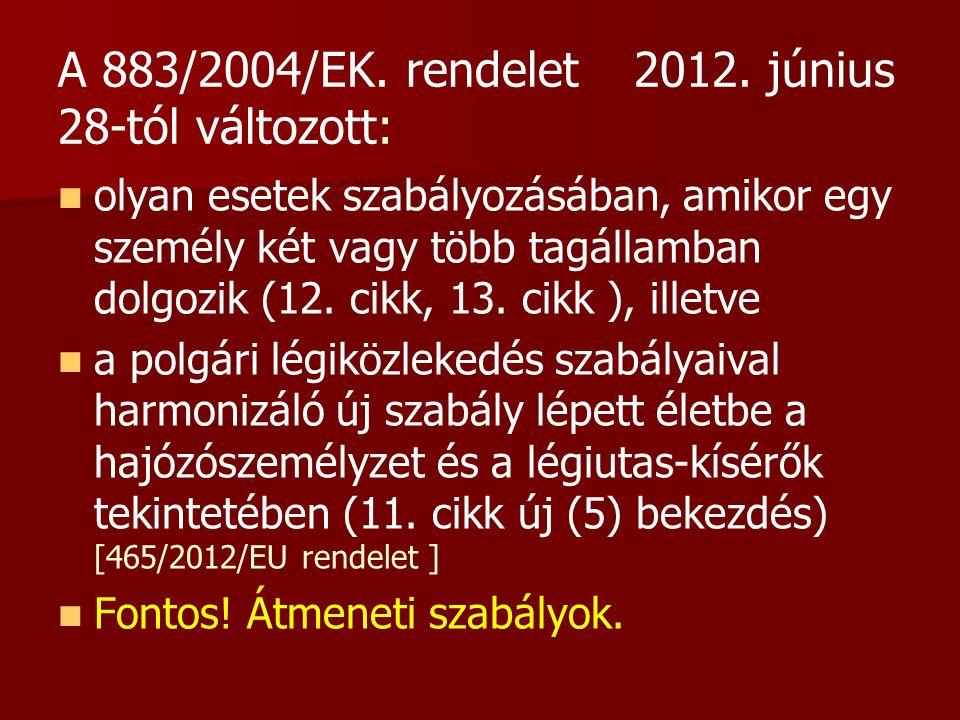 A 883/2004/EK. rendelet2012. június 28-tól változott:   olyan esetek szabályozásában, amikor egy személy két vagy több tagállamban dolgozik (12. cik