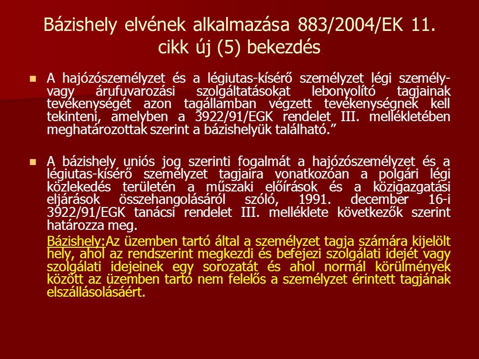 Bázishely elvének alkalmazása 883/2004/EK 11. cikk új (5) bekezdés   A hajózószemélyzet és a légiutas-kísérő személyzet légi személy- vagy árufuvaro