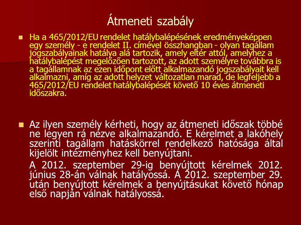Átmeneti szabály   Ha a 465/2012/EU rendelet hatálybalépésének eredményeképpen egy személy - e rendelet II. címével összhangban - olyan tagállam jog