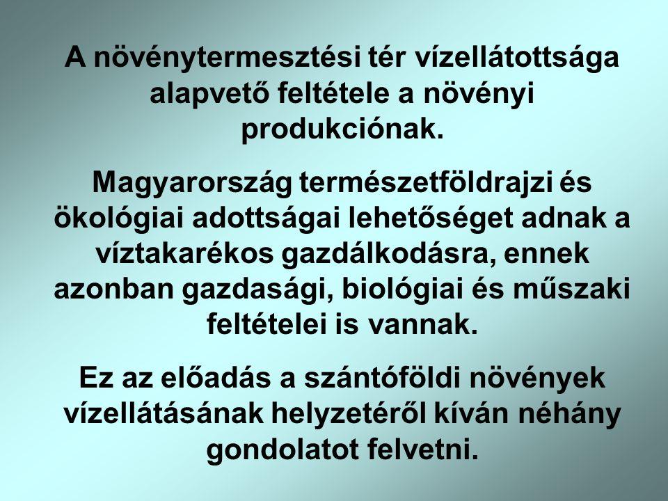 A növénytermesztési tér vízellátottsága alapvető feltétele a növényi produkciónak. Magyarország természetföldrajzi és ökológiai adottságai lehetőséget