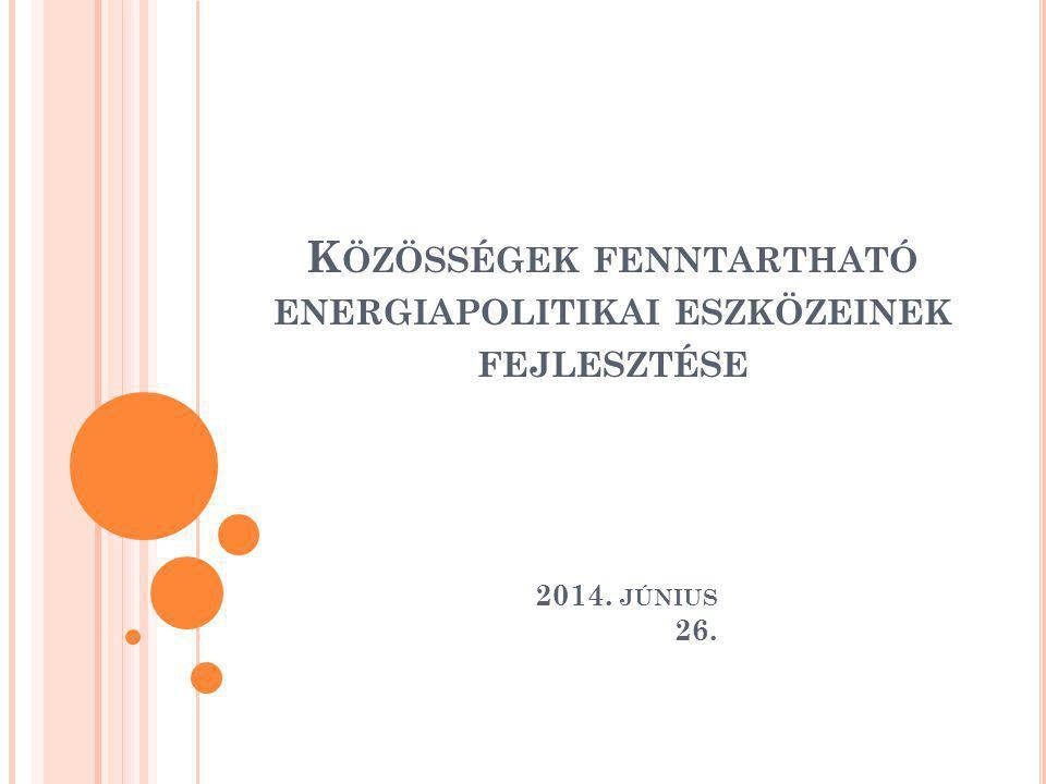 K ÖZÖSSÉGEK FENNTARTHATÓ ENERGIAPOLITIKAI ESZKÖZEINEK FEJLESZTÉSE 2014.