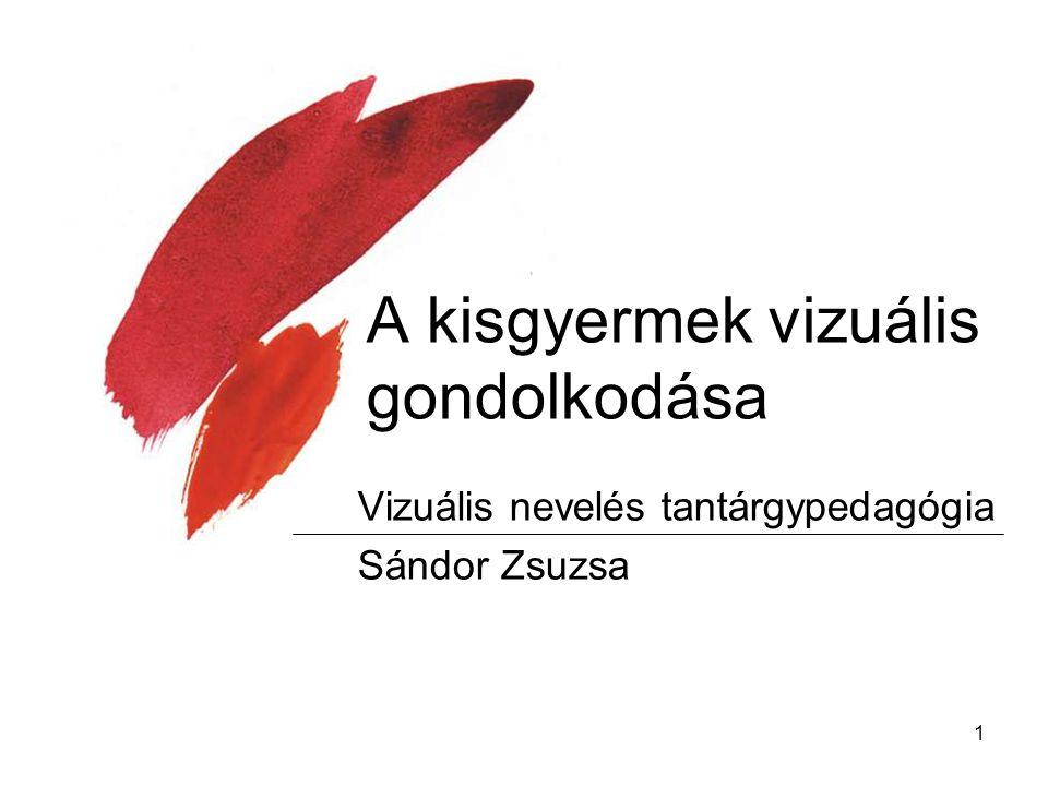 1 A kisgyermek vizuális gondolkodása Vizuális nevelés tantárgypedagógia Sándor Zsuzsa
