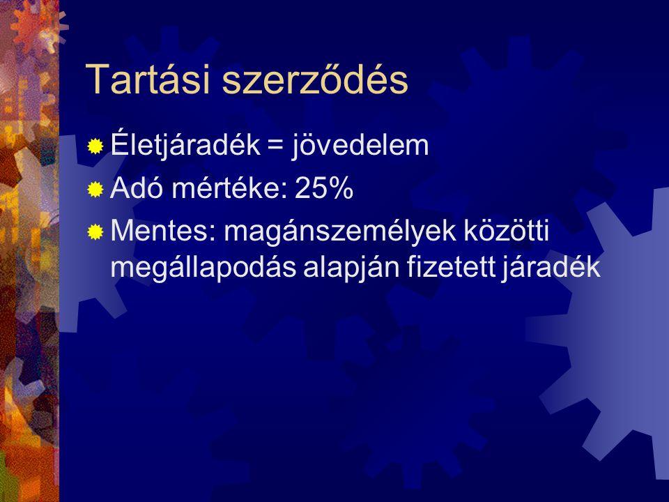 Tartási szerződés  Életjáradék = jövedelem  Adó mértéke: 25%  Mentes: magánszemélyek közötti megállapodás alapján fizetett járadék