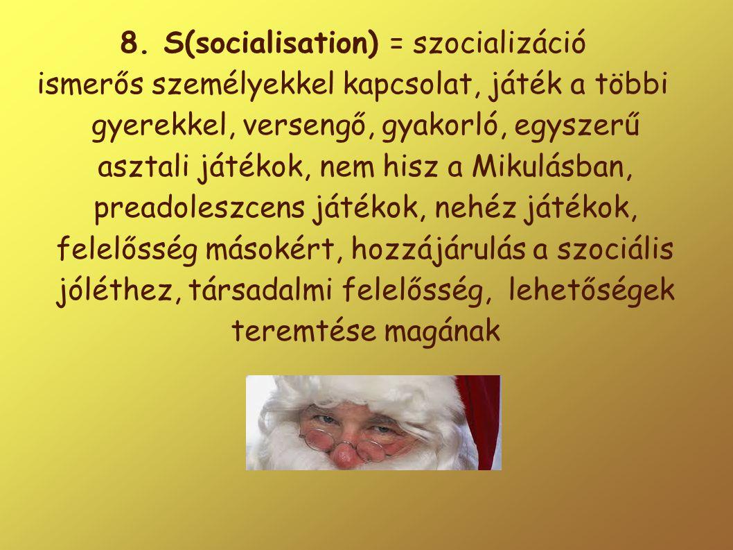 8. S(socialisation) = szocializáció ismerős személyekkel kapcsolat, játék a többi gyerekkel, versengő, gyakorló, egyszerű asztali játékok, nem hisz a