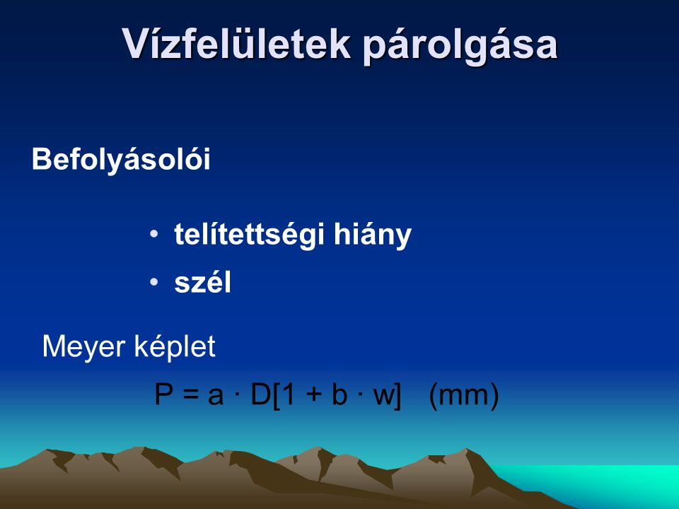 Vízfelületek párolgása •telítettségi hiány Befolyásolói P = a · D[1 + b · w] (mm) •szél Meyer képlet