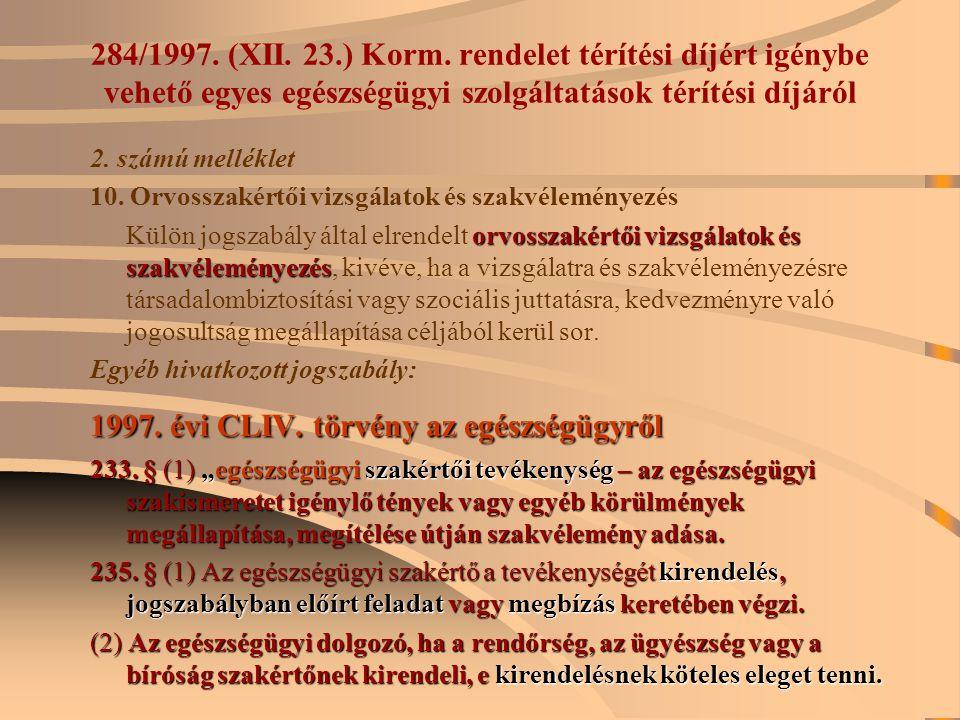 284/1997. (XII. 23.) Korm. rendelet térítési díjért igénybe vehető egyes egészségügyi szolgáltatások térítési díjáról 2. számú melléklet 10. Orvosszak