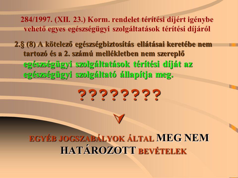 284/1997. (XII. 23.) Korm. rendelet térítési díjért igénybe vehető egyes egészségügyi szolgáltatások térítési díjáról 2.§ (8) A kötelező egészségbizto