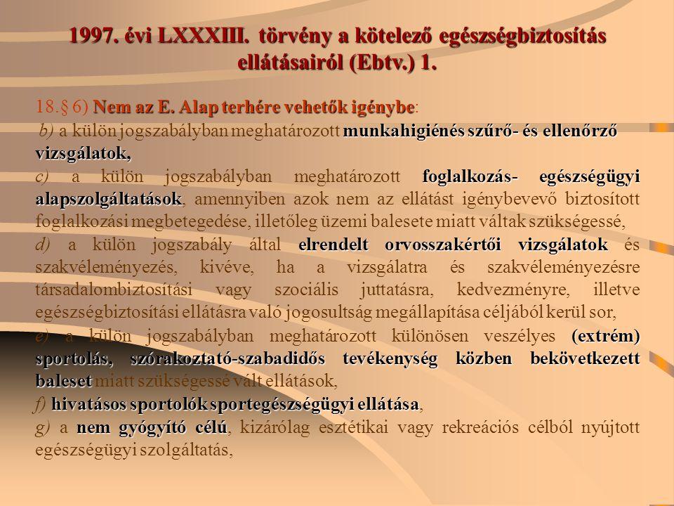 1997. évi LXXXIII. törvény a kötelező egészségbiztosítás ellátásairól (Ebtv.) 1. Nem az E. Alap terhére vehetők igénybe 18.§ 6) Nem az E. Alap terhére