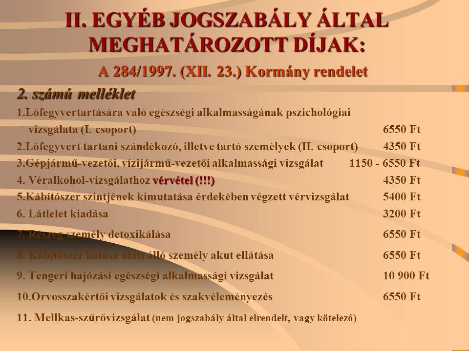 II. EGYÉB JOGSZABÁLY ÁLTAL MEGHATÁROZOTT DÍJAK: A 284/1997. (XII. 23.) Kormány rendelet 2. számú melléklet 1.Lőfegyvertartására való egészségi alkalma