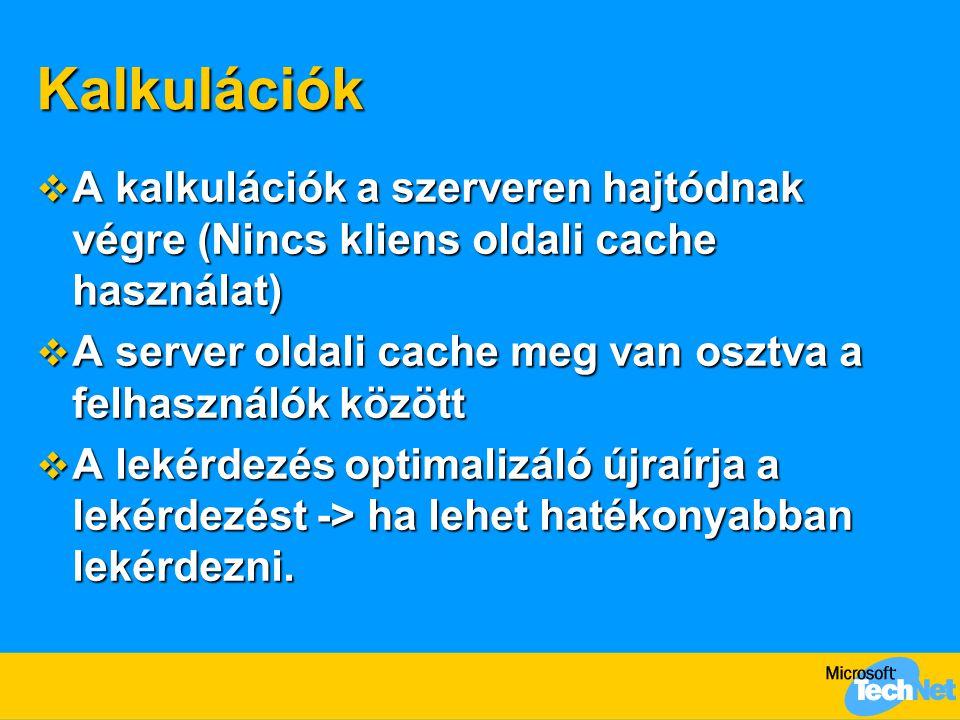 Kalkulációk  A kalkulációk a szerveren hajtódnak végre (Nincs kliens oldali cache használat)  A server oldali cache meg van osztva a felhasználók között  A lekérdezés optimalizáló újraírja a lekérdezést -> ha lehet hatékonyabban lekérdezni.