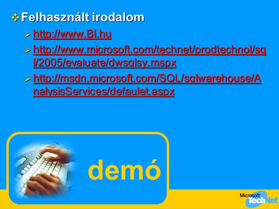 demó  Felhasznált irodalom  http://www.BI.hu http://www.BI.hu  http://www.microsoft.com/technet/prodtechnol/sq l/2005/evaluate/dwsqlsy.mspx http://www.microsoft.com/technet/prodtechnol/sq l/2005/evaluate/dwsqlsy.mspx http://www.microsoft.com/technet/prodtechnol/sq l/2005/evaluate/dwsqlsy.mspx  http://msdn.microsoft.com/SQL/sqlwarehouse/A nalysisServices/defaulet.aspx http://msdn.microsoft.com/SQL/sqlwarehouse/A nalysisServices/defaulet.aspx http://msdn.microsoft.com/SQL/sqlwarehouse/A nalysisServices/defaulet.aspx