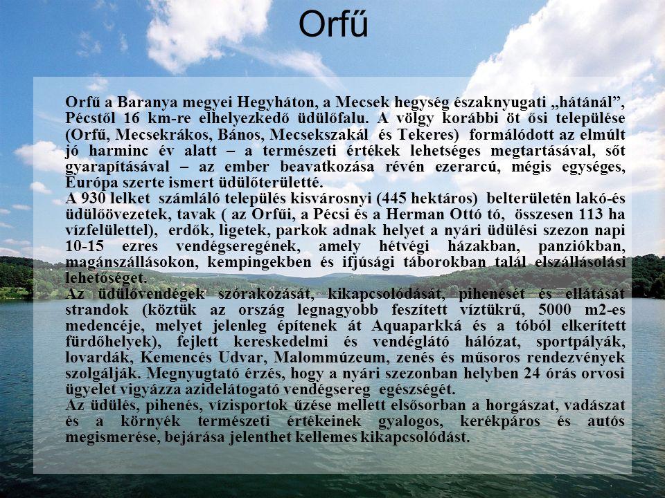 """Orfű Orfű a Baranya megyei Hegyháton, a Mecsek hegység északnyugati """"hátánál , Pécstől 16 km-re elhelyezkedő üdülőfalu."""